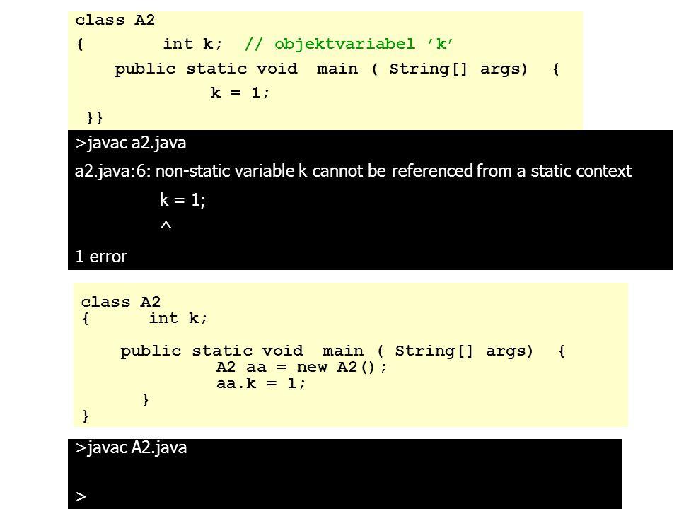 class A2 { int k; // objektvariabel 'k' public static void main ( String[] args) { k = 1; }}